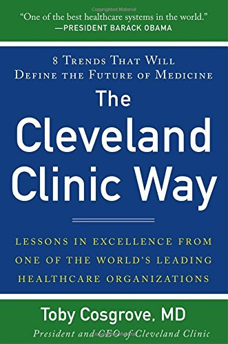 The Cleveland Clinic Way: Lessons in Excellence from One of the World's Leading Health Care Organizations by Cosgrove (1-Jan-2014) Hardcover