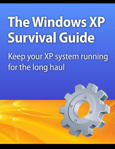 The Windows XP Survival Guide: Keep your XP system running for the long haul (English Edition)