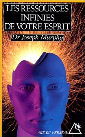 Les ressources infinies de votre esprit par J Murphy