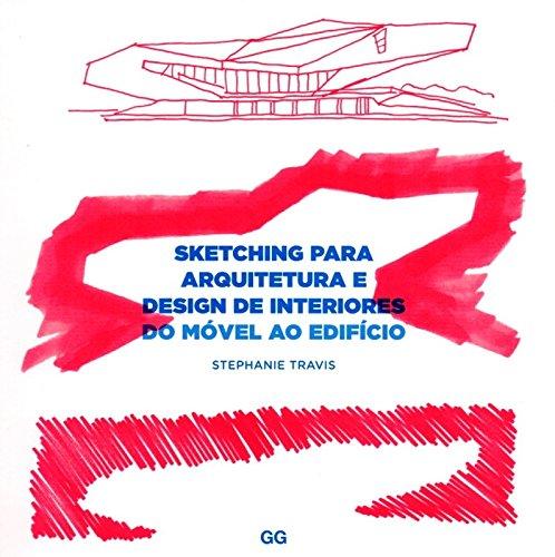 Sketching Para Arquitetura e Design de Interiores. Do Mvel ao Edifcio