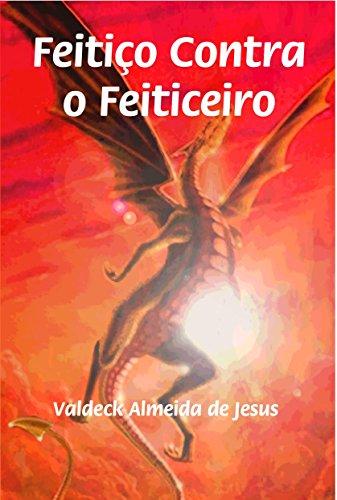 Feitiço contra o feiticeiro (Portuguese Edition) por Valdeck Almeida de Jesus