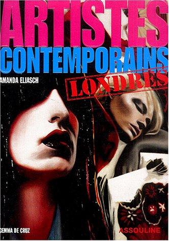Artistes contemporains de Londres par  Gemma De Cruz, Kay H. Saatchi, Martin Maloney