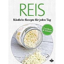 Reis: Köstliche Rezepte für jeden Tag: 20 leckere und leichte Gerichte (Lecker & leicht 1)