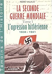 La Seconde Guerre mondiale, tome 1 : L'Agression hitlérienne