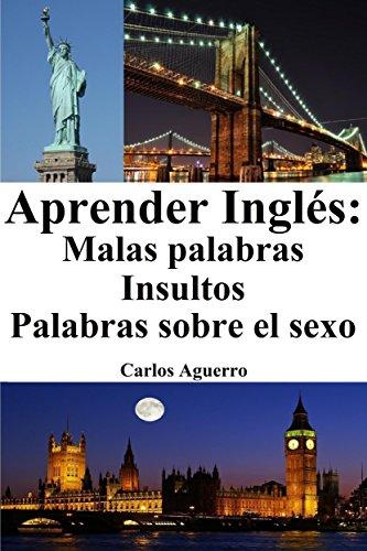 Aprender Inglés: Malas Palabras ‒ Insultos ‒ Palabras sobre el sexo por Carlos Aguerro