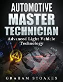 Automotive Master Technician: Advanced Light Vehicle Technology