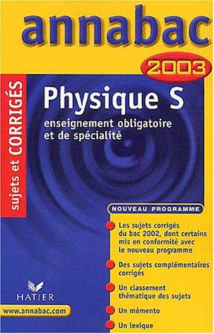 Physique, terminale S : Enseignement obligatoire et de spécialité, sujets et corrigés 2003