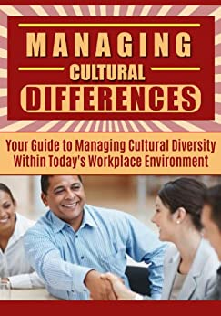 Leadership: Managing Cultural Differences - Your Guide to Managing Cultural Diversity Within Today's Workplace Environment - Leadership Management (Cultural ... Business Communication) (English Edition) von [Abdulov, Dimitry]