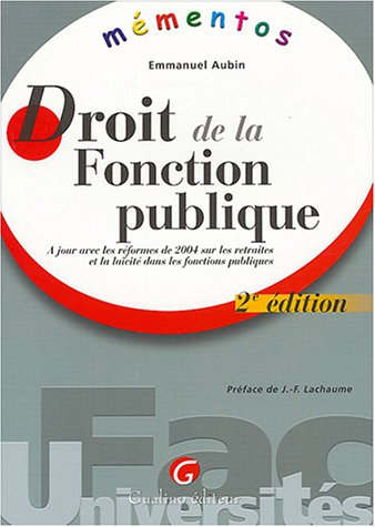 Droit de la fonction publique : A jour avec les réformes de 2004 sur les retraites et la laïcité dans les fonctions publiques par Emmanuel Aubin