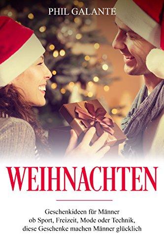 Weihnachten Geschenkideen für Männer ob Sport, Freizeit, Mode oder Technik, diese Geschenke machen Männer glücklich