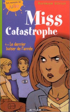 Miss Catastrophe, tome 4 : Le Dernier Baiser de l'année