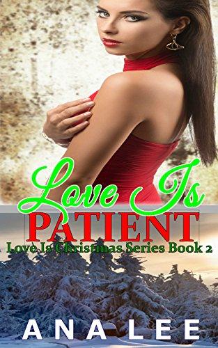 Love Is Patient: BBW Billionaire Holiday Romance (Love Is Christmas Series Book 2)