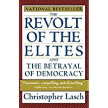 The Revolt of the Elites: And the Betrayal of Democracy