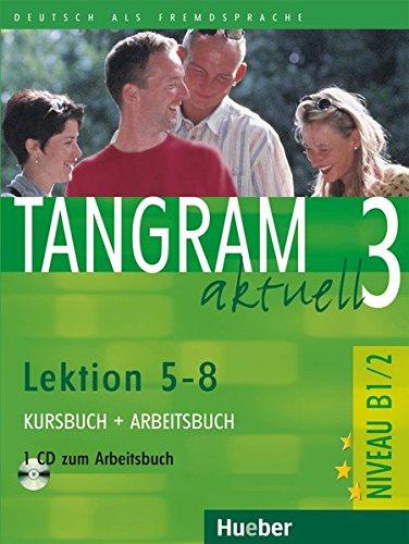 Tangram aktuell 3 – Lektion 5–8: Deutsch als Fremdsprache / Kursbuch + Arbeitsbuch mit Audio-CD zum Arbeitsbuch: Lektionen 5 - 8