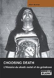 CHOOSING DEATH L'histoire du death metal et du grindcore (Camion noir) (French Edition)