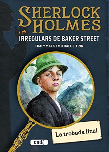 SHERLOCK HOLMES i els IRREGULARS DE BAKER STREET. La trobada final por Citrin  Michael
