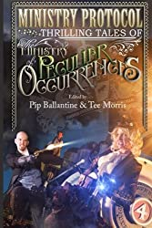 Ministry Protocol: Thrilling Tales of the Ministry of Peculiar Occurrences by Tee Morris (2013-10-06)