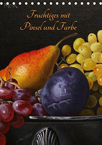 Fruchtiges mit Pinsel und Farbe (Tischkalender 2019 DIN A5 hoch): Gemälde in Öl und Acryl (Monatskalender, 14 Seiten ) (CALVENDO Kunst) -