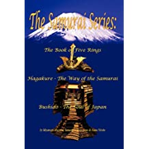 The Samurai Series: The Book of Five Rings, Hagakure - The Way of the Samurai & Bushido - The Soul of Japan (Illustrated) (Translated)