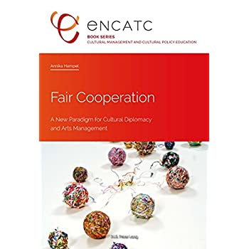 Fair Cooperation: A New Paradigm for Cultural Diplomacy and Arts Management