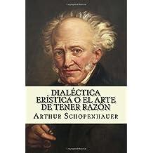 Dialectica eristica o el arte de tener razon (Spanish Edition)