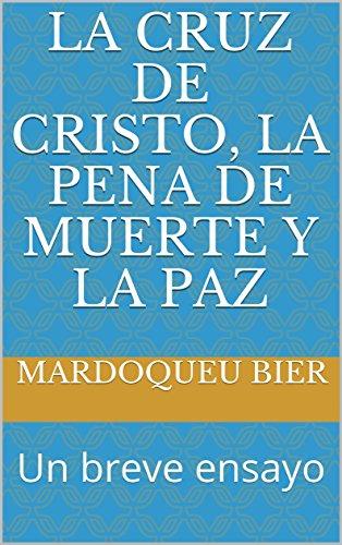 LA CRUZ DE CRISTO, LA PENA DE MUERTE Y LA PAZ: Un breve ensayo