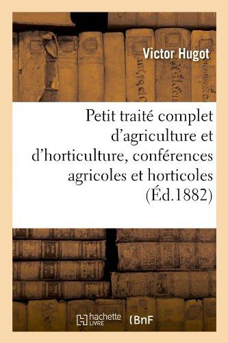 Petit traité complet d'agriculture et d'horticulture, conférences agricoles et horticoles (Éd.1882)