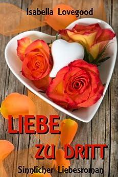 Liebe zu dritt: Sinnlicher Liebesroman (Rosen-Reihe 2)
