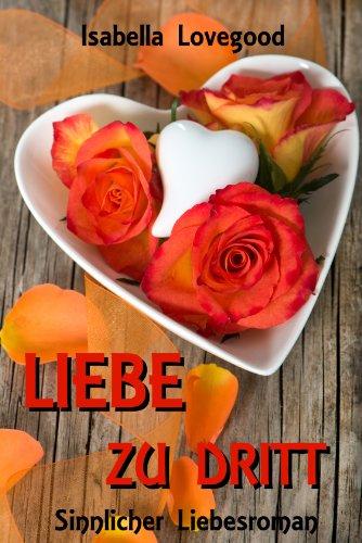 Liebe zu dritt: Sinnlicher Liebesroman (Rosen-Reihe 2) (Energie Abhilfe)