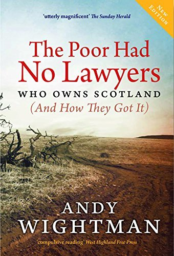 The Poor Had No Lawyers: Who Owns Scotland (and How They Got it) by Andy Wightman (2015-08-18)