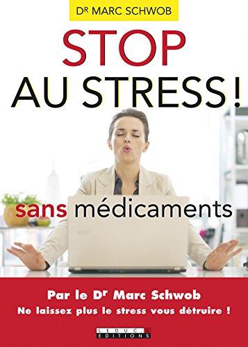 Stop au stress sans médicaments: Par le Dr Marc Schwob. Ne laissez plus le stress vous détruire ! (SANTE/FORME) par Marc Schwob