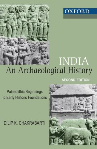 India – An Archaeological History: Paleolithic Beginnings to Early History Foundation
