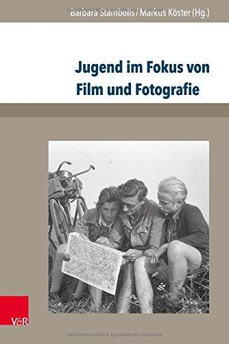Jugend im Fokus von Film und Fotografie: Zur visuellen Geschichte von Jugendkulturen im 20. Jahrhundert (Jugendbewegung und Jugendkulturen)