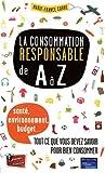 La Consommation Responsable de A à  Z...
