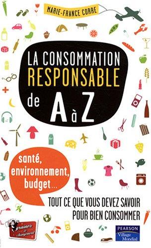 La Consommation Responsable de A à  Z par Marie-France Corre