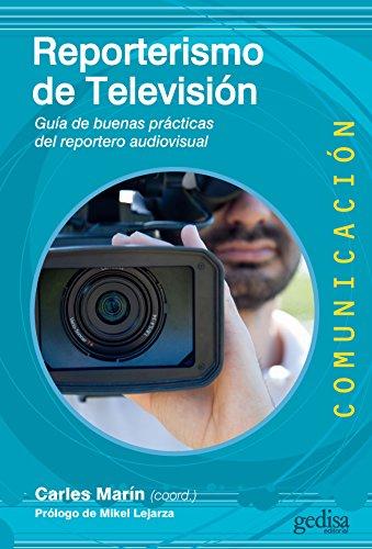 Reporterismo de Televisión: Guía de buenas prácticas del reportero audiovisual