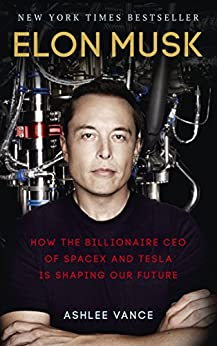 Elon Musk: How the Billionaire CEO of SpaceX and Tesla is Shaping our Future by [Vance, Ashlee]