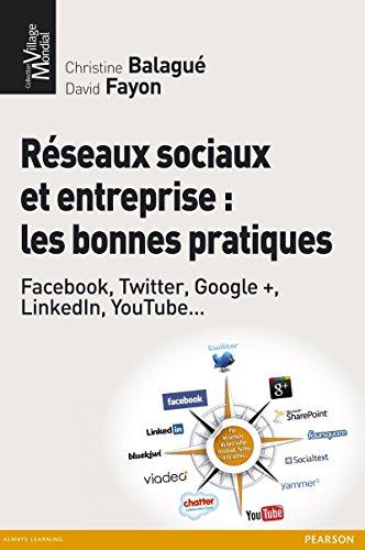 Réseaux sociaux et entreprise : les bonnes pratiques: Facebook, Twitter, Google +, LinkedIn, YouTube... (Village Mondial) par Christine Balagué