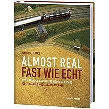 Fast wie echt - Josef Brandls Modellbahn-Anlagen /Almost real - Josef Brandl's astounding model railroads