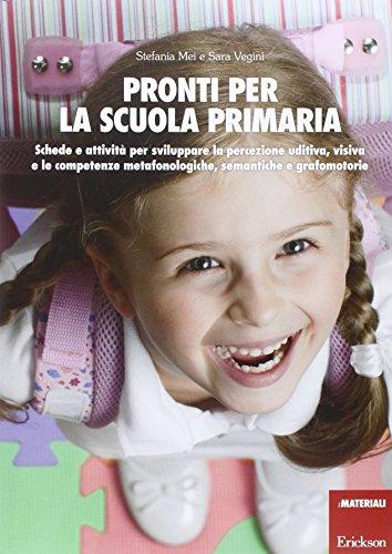 Pronti per la scuola primaria. schede e attività per sviluppare la percezione uditiva, visiva e le competenze metafonologiche, semantiche e grafomotorie