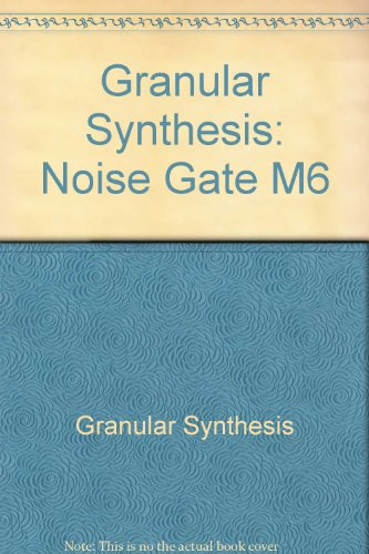 Granular Synthesis: Noise Gate M6
