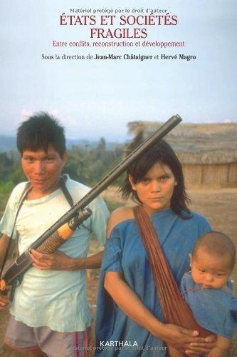 Etats et sociétés fragiles : Entre conflits, reconstruction et développement de Jean-Marc Châtaigner (1 janvier 2007) Broché
