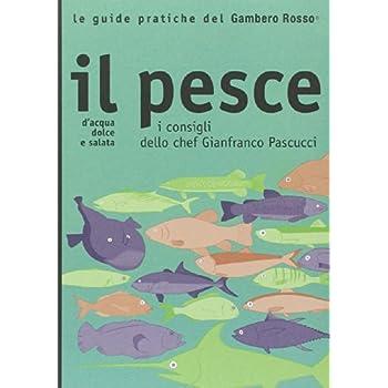 Il Pesce. I Consigli Dello Chef Gianfranco Pascucci