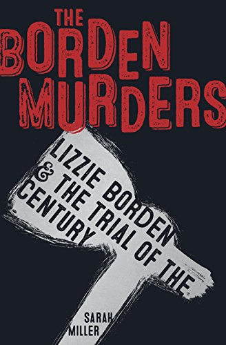 The Borden Murders: Lizzie Borden and the Trial of the Century (English Edition)