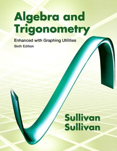 Algebra and Trigonometry Enhanced with Graphing Utilities (6th Edition) 6th by Sullivan, Michael, Sullivan III, Michael (2012) Hardcover