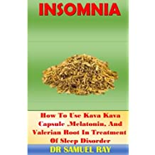 Insomnia: How To Use Kava Kava Capsule,Melatonin, And Valerian Root In Treatment Of Sleep Disorder