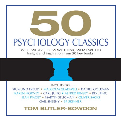 50 Psychology Classics: Who We Are, How We Think, What We Do: Insight and Inspiration from 50 Key Books (Your Coach in a Box)