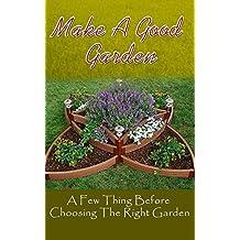 Make A Good Garden: A Few Thing Before Choosing The Right Garden (English Edition)