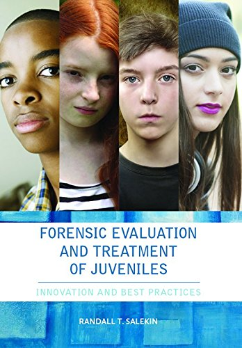 Forensic Evaluation and Treatment of Juveniles: Innovation and Best Practices