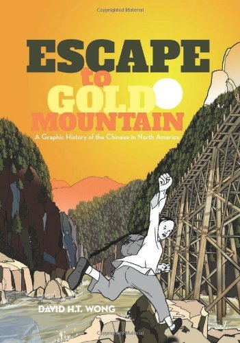 Escape to Gold Mountain: A Graphic History of the Chinese in North America by David H. T. Wong (30-Oct-2012) Paperback